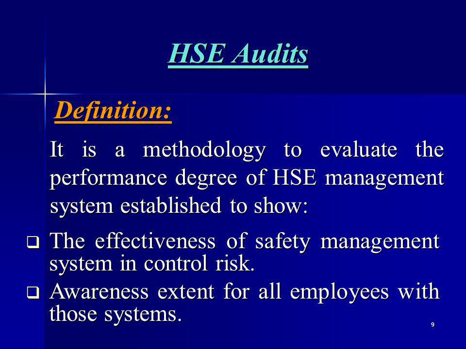 9 HSE Audits It is a methodology to evaluate the performance degree of HSE management system established to show: The effectiveness of safety management system in control risk.