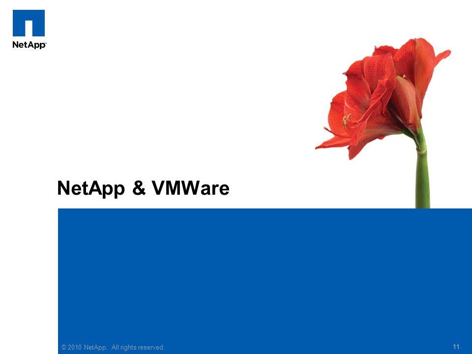 © 2010 NetApp. All rights reserved. 11 NetApp & VMWare