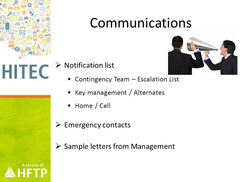 Communications Notification list Contingency Team – Escalation List Key management / Alternates Home / Cell Emergency contacts Sample letters from Management
