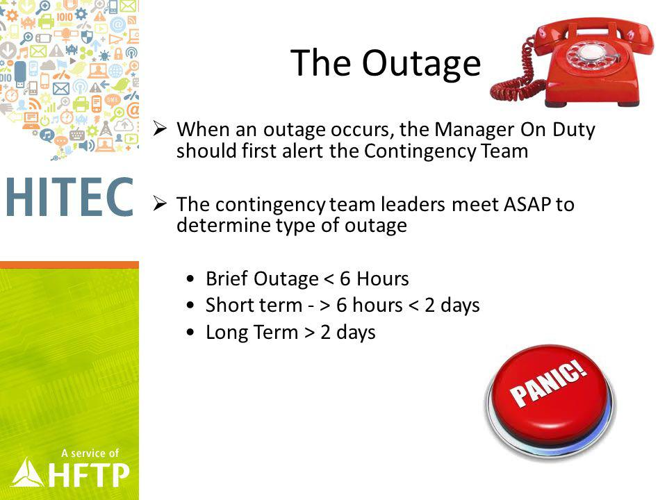 The Outage When an outage occurs, the Manager On Duty should first alert the Contingency Team The contingency team leaders meet ASAP to determine type of outage Brief Outage < 6 Hours Short term - > 6 hours < 2 days Long Term > 2 days