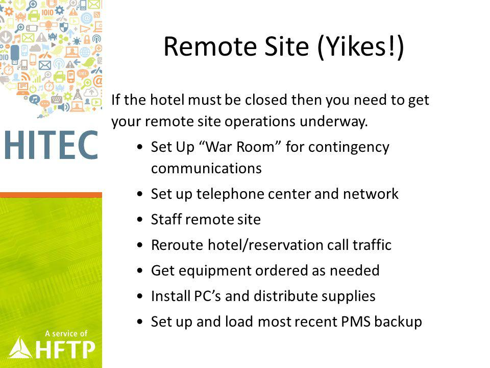 Remote Site (Yikes!) If the hotel must be closed then you need to get your remote site operations underway.
