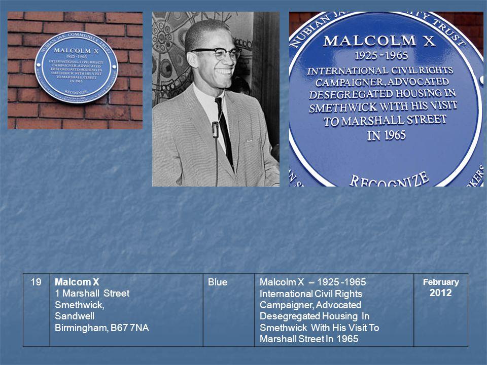 19Malcom X 1 Marshall Street Smethwick, Sandwell Birmingham, B67 7NA BlueMalcolm X – 1925 -1965 International Civil Rights Campaigner, Advocated Desegregated Housing In Smethwick With His Visit To Marshall Street In 1965 February 2012