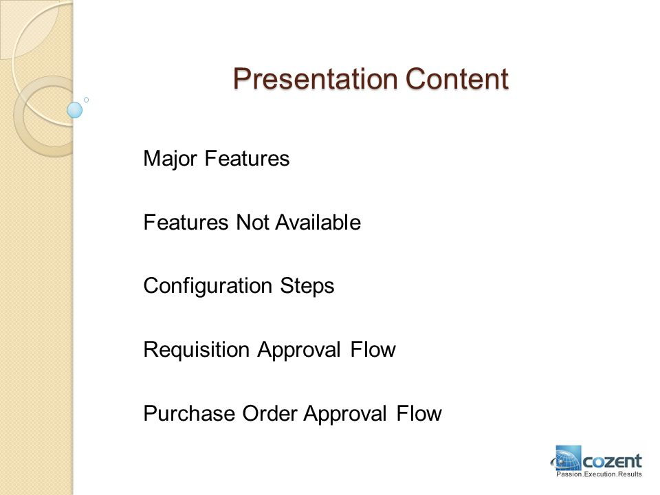 Presentation Content Major Features Features Not Available Configuration Steps Requisition Approval Flow Purchase Order Approval Flow