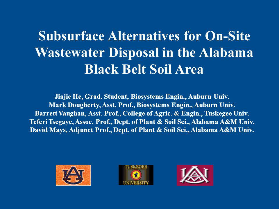 Project background On-site waste water disposal in Black Belt Environmental challenges with conventional on-site waste water disposal Subsurface alternatives Combined drip irrigation/plant uptake systems Subsurface Alternatives for On-site Wastewater Disposal in the Alabama Black Belt Soil Area