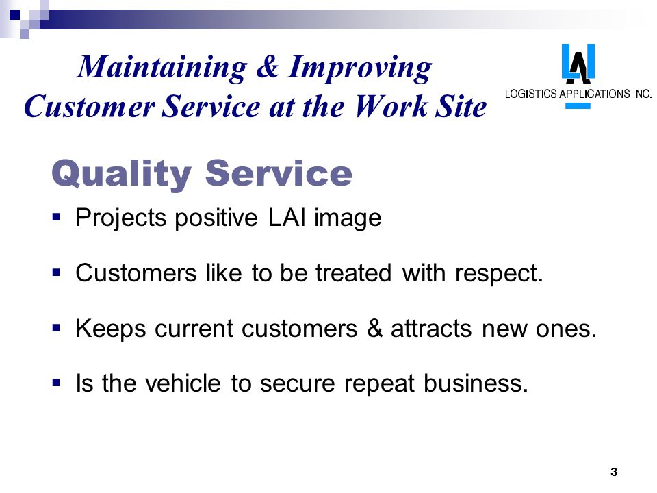 3 Maintaining & Improving Customer Service at the Work Site Quality Service Projects positive LAI image Customers like to be treated with respect. Kee