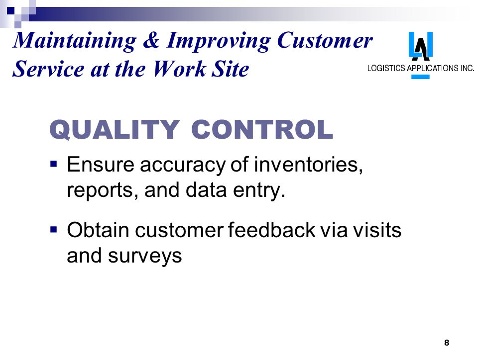 8 Maintaining & Improving Customer Service at the Work Site QUALITY CONTROL Ensure accuracy of inventories, reports, and data entry. Obtain customer f