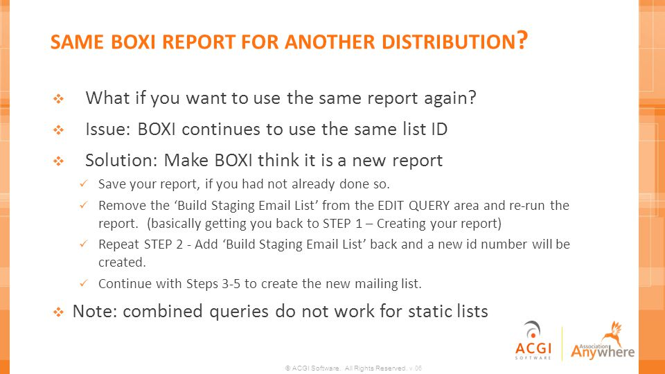 © ACGI Software. All Rights Reserved. v.06 SAME BOXI REPORT FOR ANOTHER DISTRIBUTION ? What if you want to use the same report again? Issue: BOXI cont