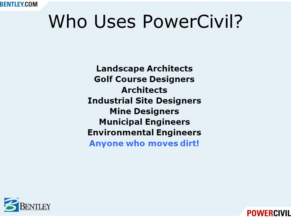 Who Uses PowerCivil? Landscape Architects Golf Course Designers Architects Industrial Site Designers Mine Designers Municipal Engineers Environmental