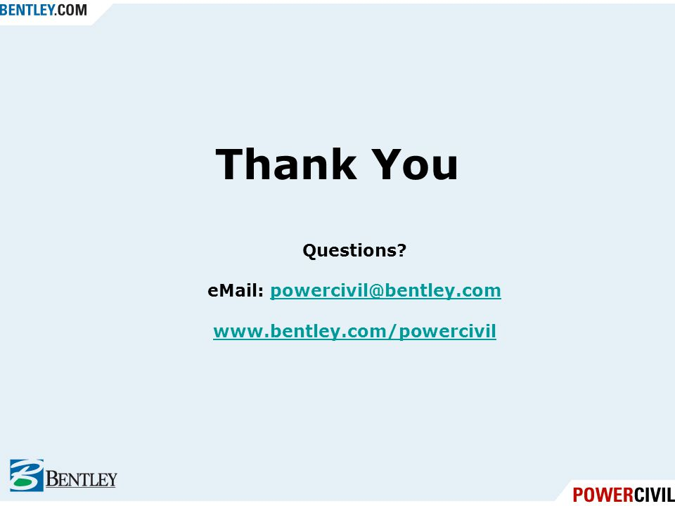 Thank You Questions? eMail: powercivil@bentley.com www.bentley.com/powercivilpowercivil@bentley.com www.bentley.com/powercivil