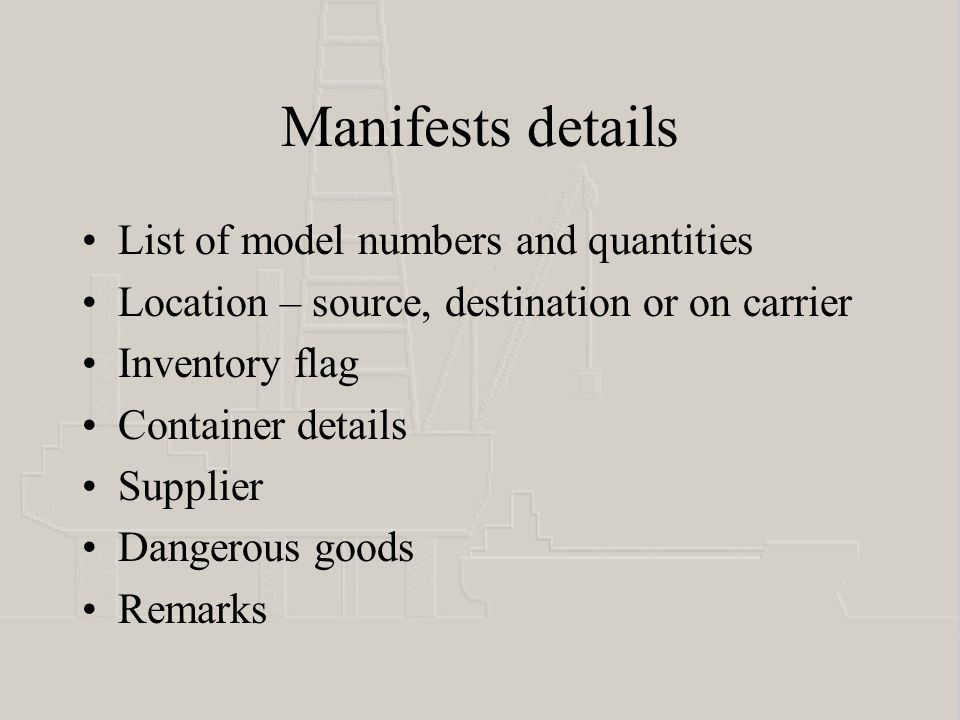 Manifests details List of model numbers and quantities Location – source, destination or on carrier Inventory flag Container details Supplier Dangerous goods Remarks