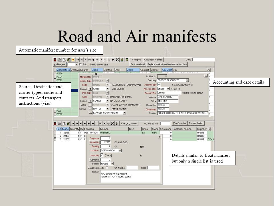 Road and Air manifests Automatic manifest number for users site Source, Destination and carrier types, codes and contacts.
