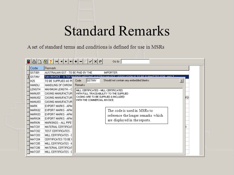 Standard Remarks A set of standard terms and conditions is defined for use in MSRs The code is used in MSRs to reference the longer remarks which are displayed in the reports.