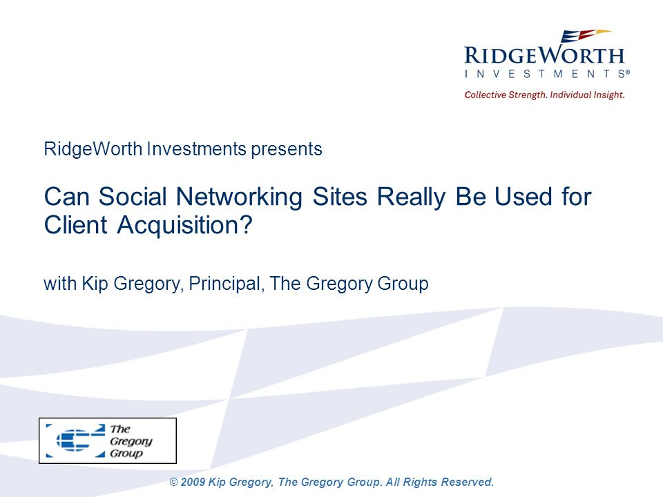 RidgeWorth Investments presents Can Social Networking Sites Really Be Used for Client Acquisition? with Kip Gregory, Principal, The Gregory Group © 20