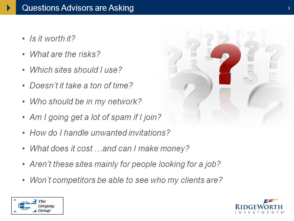 3 Questions Advisors are Asking Is it worth it? What are the risks? Which sites should I use? Doesnt it take a ton of time? Who should be in my networ