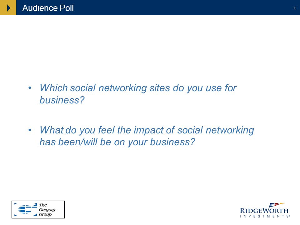 4 Audience Poll Which social networking sites do you use for business? What do you feel the impact of social networking has been/will be on your busin