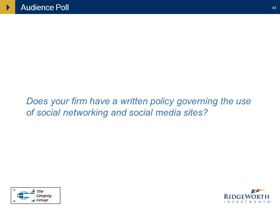 43 Audience Poll Does your firm have a written policy governing the use of social networking and social media sites?