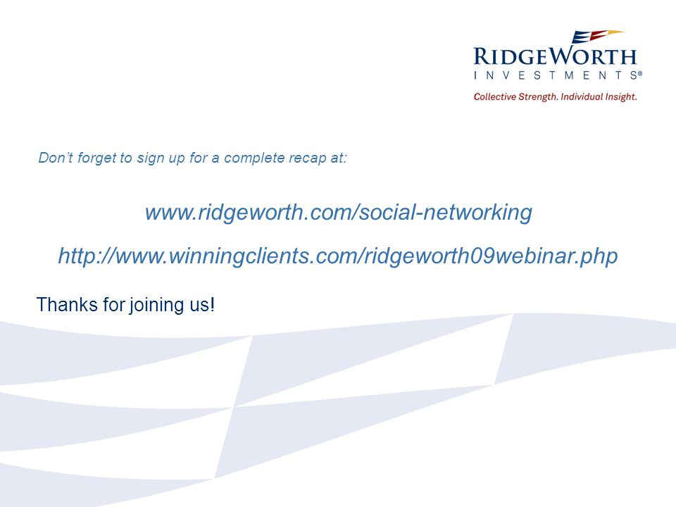 Thanks for joining us! Dont forget to sign up for a complete recap at: www.ridgeworth.com/social-networking http://www.winningclients.com/ridgeworth09