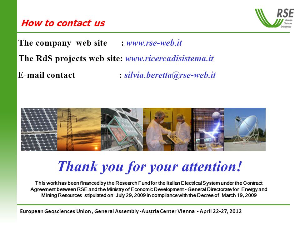 European Geosciences Union, General Assembly -Austria Center Vienna - April 22-27, 2012 How to contact us The company web site : www.rse-web.it The RdS projects web site: www.ricercadisistema.it E-mail contact : silvia.beretta@rse-web.it Thank you for your attention.