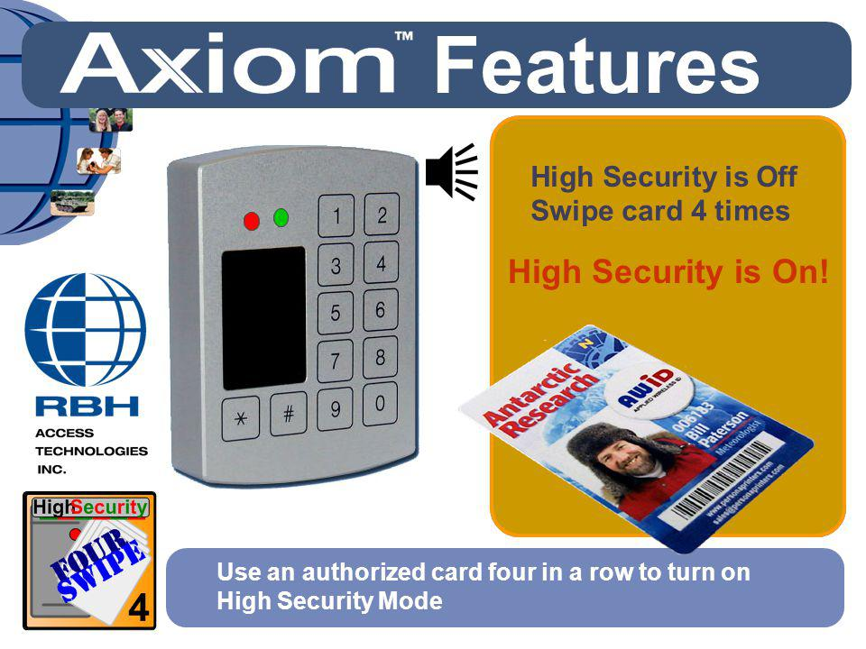 High Security is On! Use an authorized card four in a row to turn on High Security Mode Swipe card 4 times Features High Security is Off