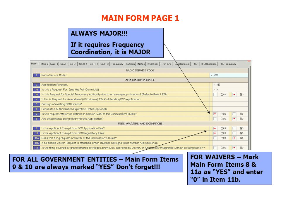MAIN FORM PAGE 1 ALWAYS MAJOR!!! If it requires Frequency Coordination, it is MAJOR FOR ALL GOVERNMENT ENTITIES – Main Form Items 9 & 10 are always ma