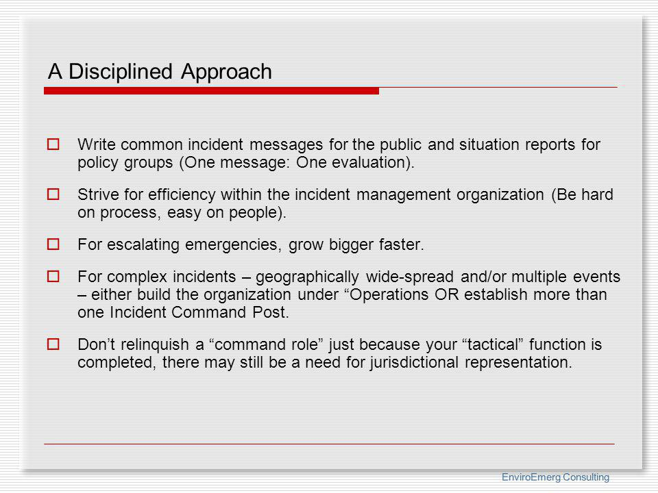 EnviroEmerg Consulting A Disciplined Approach Write common incident messages for the public and situation reports for policy groups (One message: One