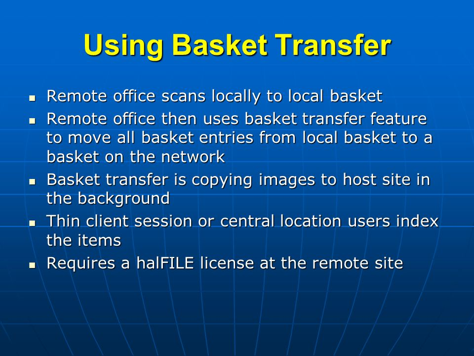Using Basket Transfer Remote office scans locally to local basket Remote office scans locally to local basket Remote office then uses basket transfer