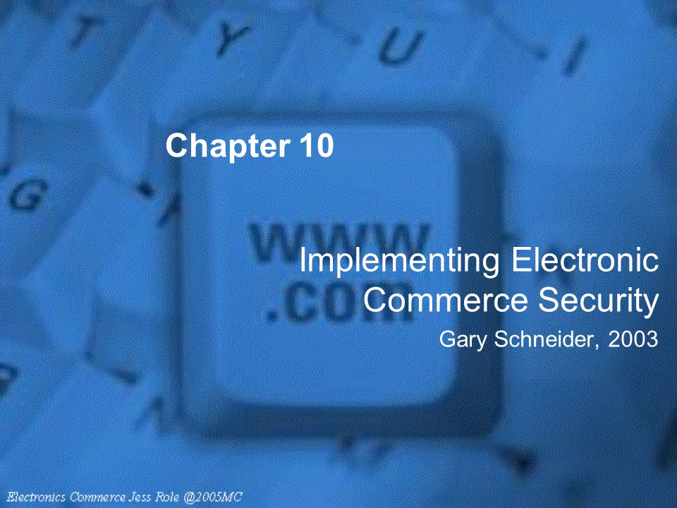 Chapter 10 Implementing Electronic Commerce Security Gary Schneider, 2003