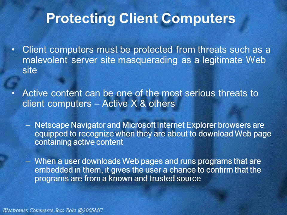 Protecting Client Computers Client computers must be protected from threats such as a malevolent server site masquerading as a legitimate Web site Act