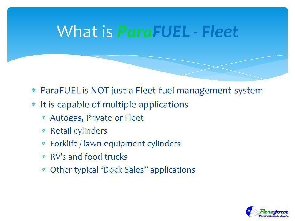 ParaFUEL is NOT just a Fleet fuel management system It is capable of multiple applications Autogas, Private or Fleet Retail cylinders Forklift / lawn