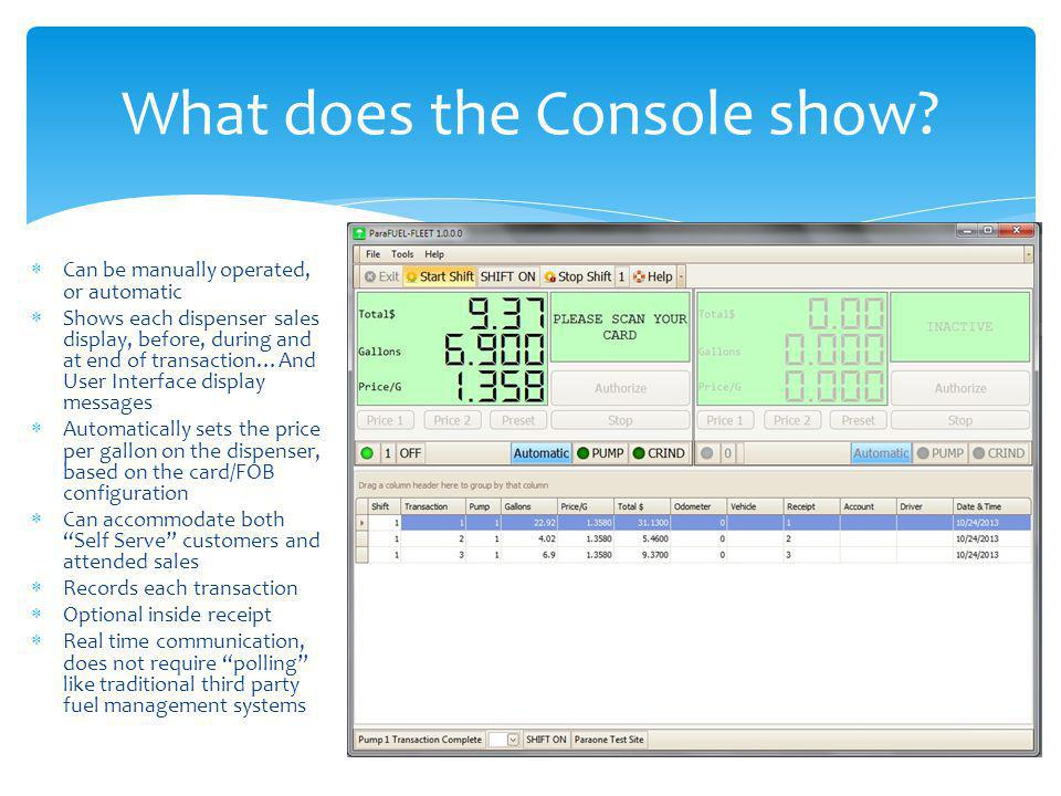What does the Console show? Can be manually operated, or automatic Shows each dispenser sales display, before, during and at end of transaction…And Us