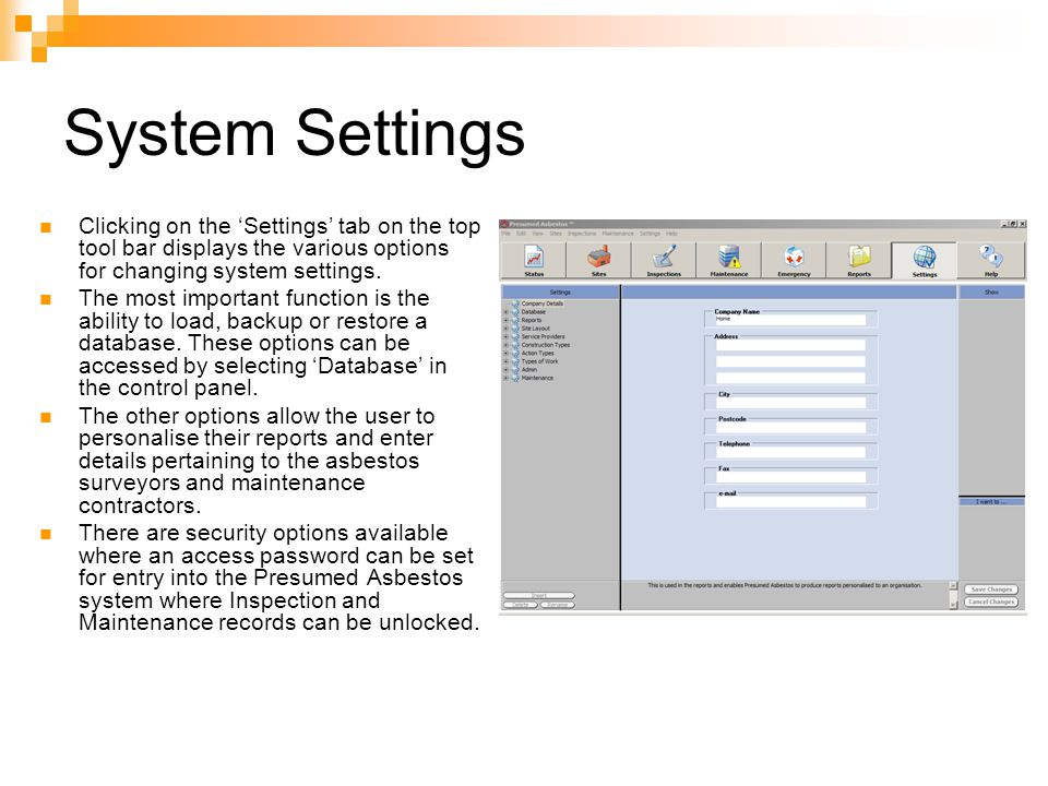 System Settings Clicking on the Settings tab on the top tool bar displays the various options for changing system settings. The most important functio