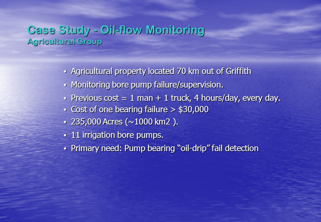 Case Study - Oil-flow Monitoring Agricultural Group Agricultural property located 70 km out of Griffith Agricultural property located 70 km out of Gri