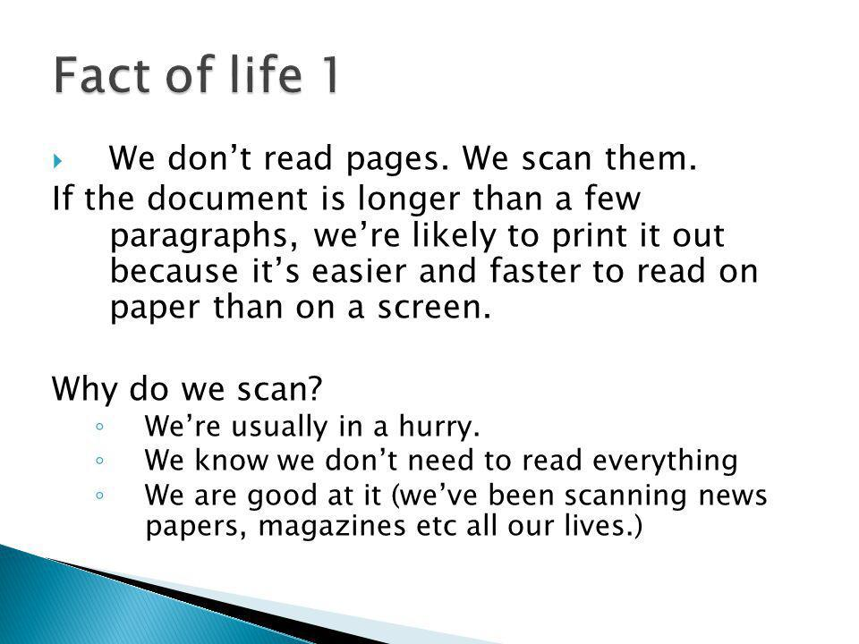 We dont read pages. We scan them. If the document is longer than a few paragraphs, were likely to print it out because its easier and faster to read o