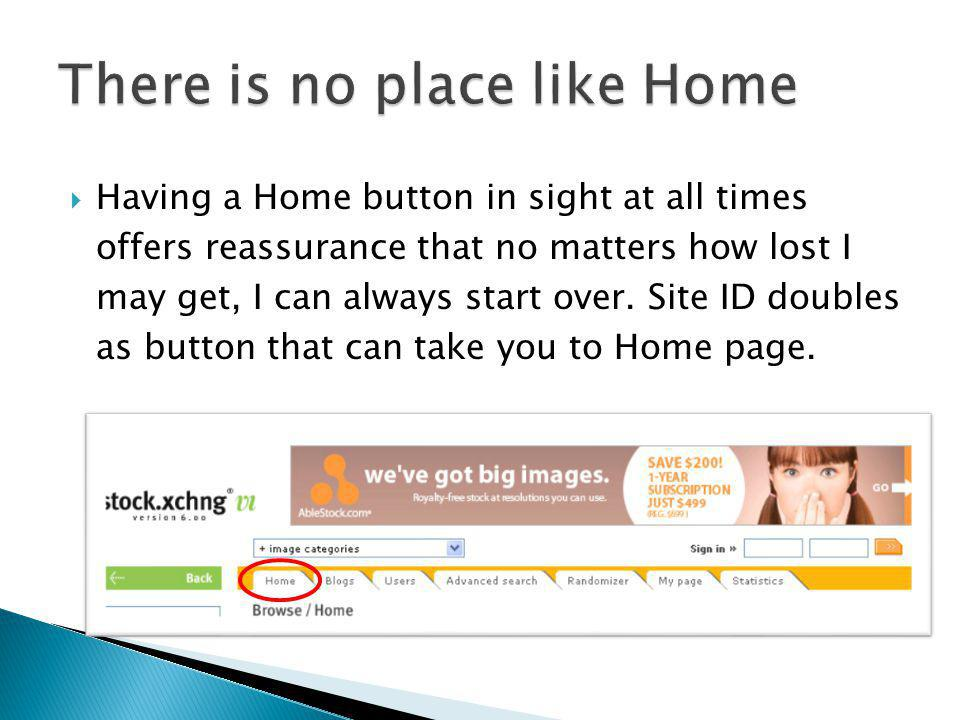 Having a Home button in sight at all times offers reassurance that no matters how lost I may get, I can always start over. Site ID doubles as button t