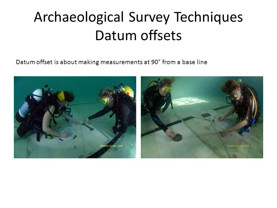 Archaeological Survey Techniques Datum offsets Datum offset is about making measurements at 90° from a base line