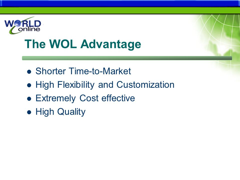 The WOL Advantage Shorter Time-to-Market High Flexibility and Customization Extremely Cost effective High Quality