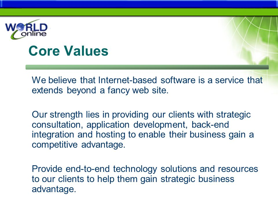 Core Values We believe that Internet-based software is a service that extends beyond a fancy web site.