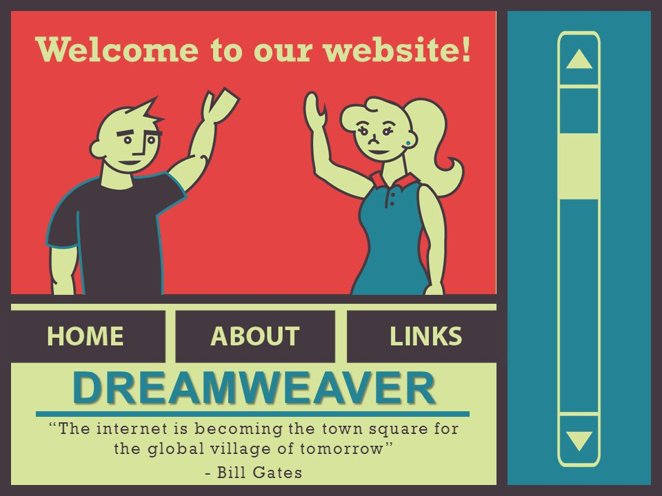 The internet is becoming the town square for the global village of tomorrow - Bill Gates DREAMWEAVER Welcome to our website!