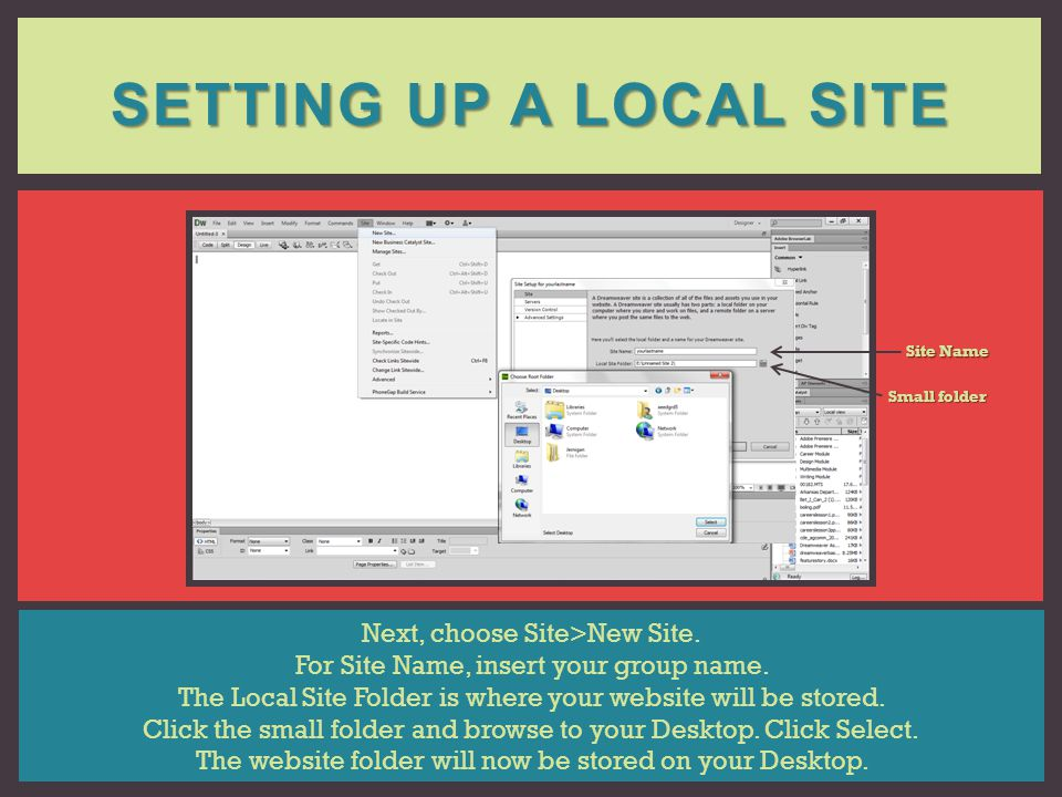 SETTING UP A LOCAL SITE Next, choose Site>New Site. For Site Name, insert your group name. The Local Site Folder is where your website will be stored.
