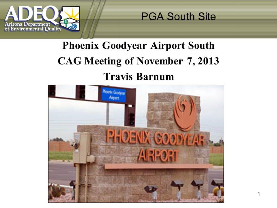 PGA South Site Phoenix Goodyear Airport South CAG Meeting of November 7, 2013 Travis Barnum 1