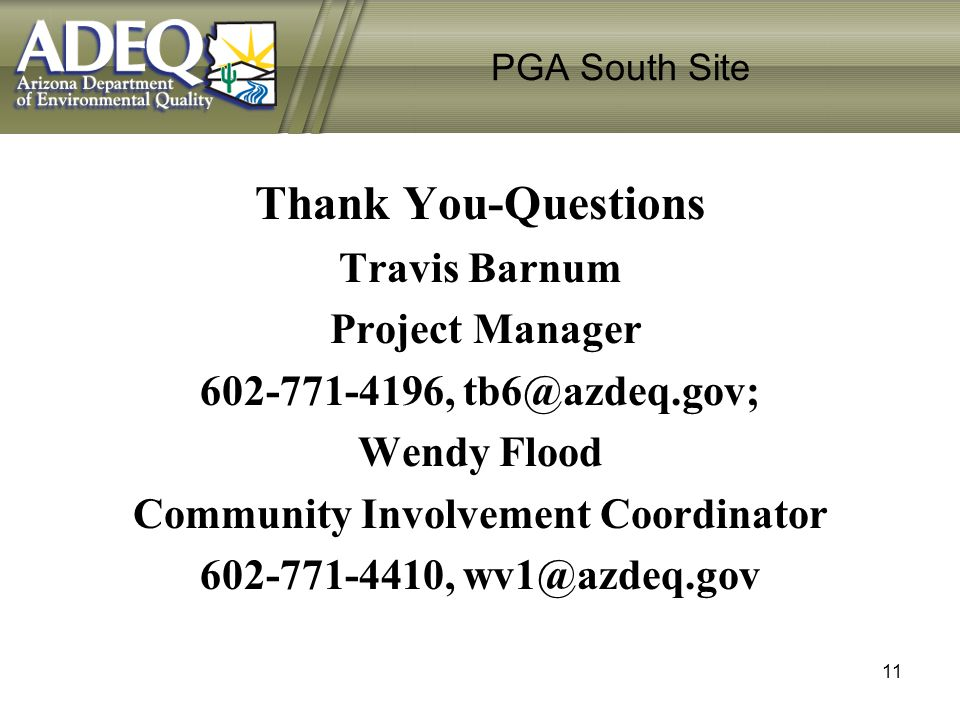 PGA South Site Thank You-Questions Travis Barnum Project Manager 602-771-4196, tb6@azdeq.gov; Wendy Flood Community Involvement Coordinator 602-771-44