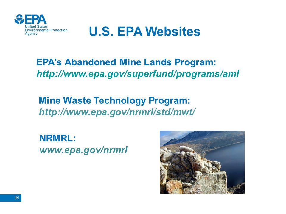 11 EPAs Abandoned Mine Lands Program: http://www.epa.gov/superfund/programs/aml U.S. EPA Websites Mine Waste Technology Program: http://www.epa.gov/nr