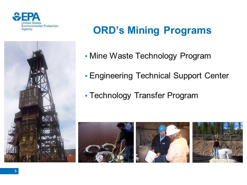 5 ORDs Mining Programs Mine Waste Technology Program Engineering Technical Support Center Technology Transfer Program