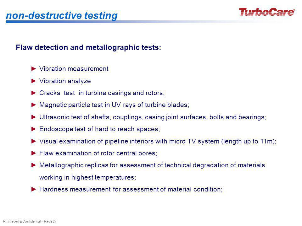 Privileged & Confidential – Page 27 non-destructive testing Flaw detection and metallographic tests: Vibration measurement Vibration analyze Cracks te