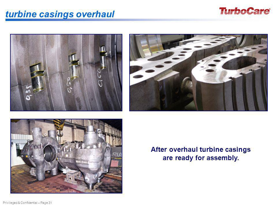 Privileged & Confidential – Page 31 After overhaul turbine casings are ready for assembly. turbine casings overhaul