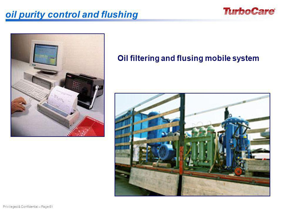 Privileged & Confidential – Page 51 Oil filtering and flusing mobile system oil purity control and flushing