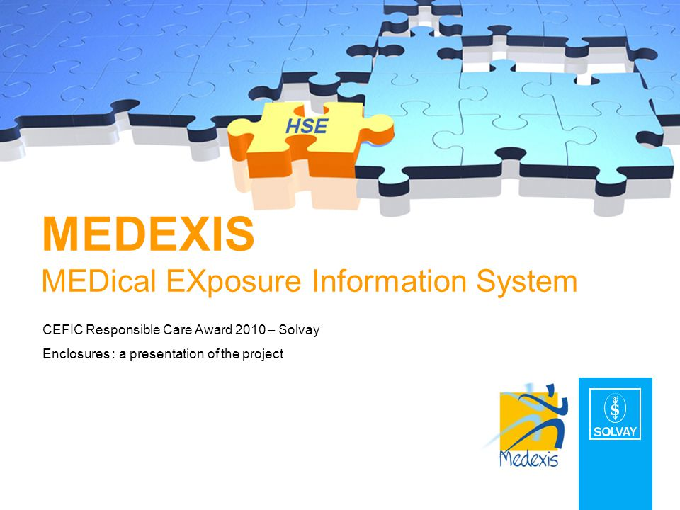 MEDEXIS MEDical EXposure Information System CEFIC Responsible Care Award 2010 – Solvay Enclosures : a presentation of the project