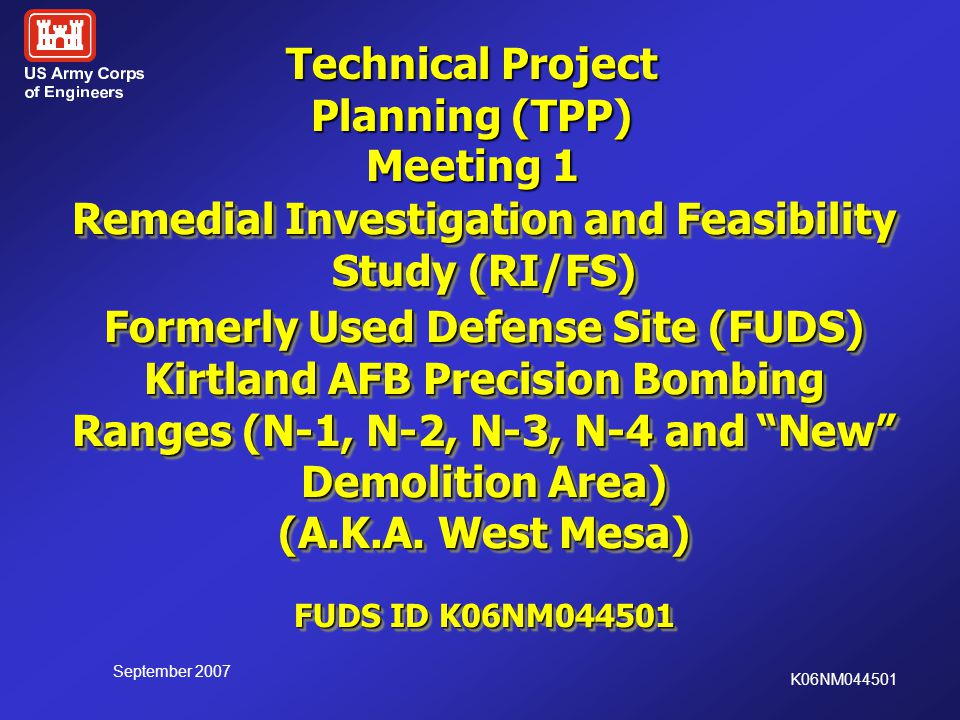 September 2007 K06NM044501 Remedial Investigation and Feasibility Study (RI/FS) Formerly Used Defense Site (FUDS) Kirtland AFB Precision Bombing Ranges (N-1, N-2, N-3, N-4 and New Demolition Area) (A.K.A.