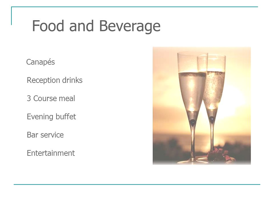 Food and Beverage Canapés Reception drinks 3 Course meal Evening buffet Bar service Entertainment