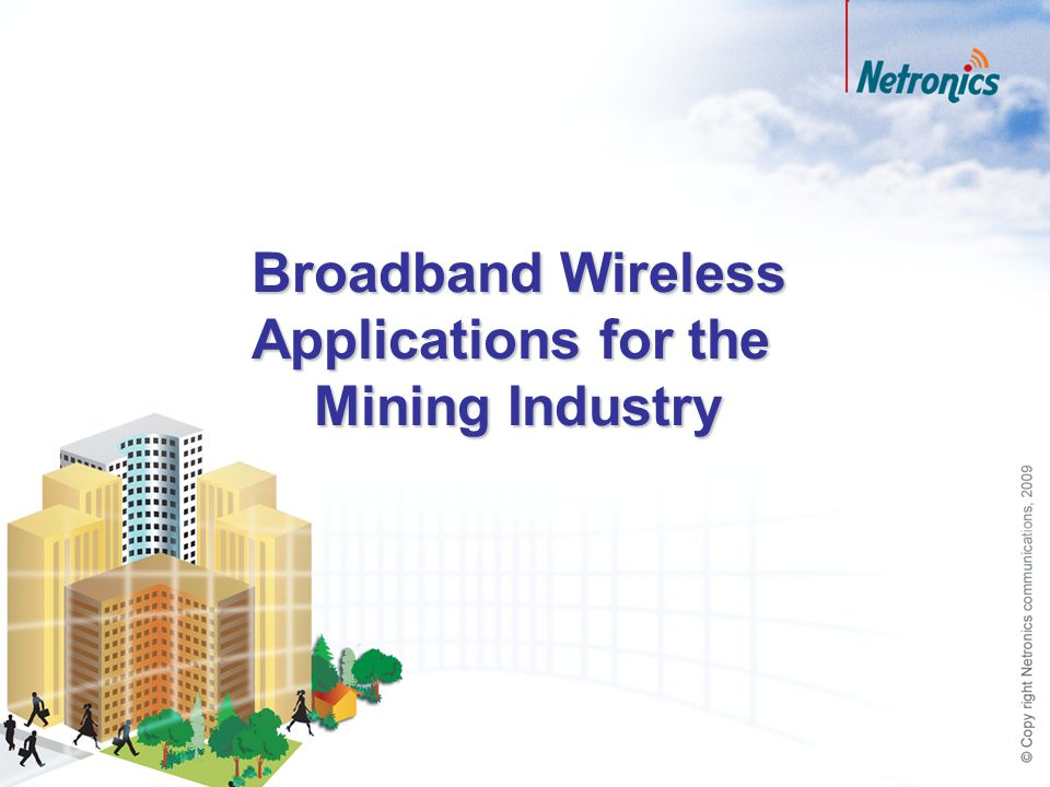 Broadband Wireless Applications for the Mining Industry